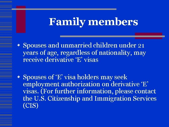 Family members w Spouses and unmarried children under 21 years of age, regardless of