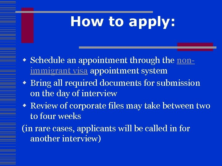 How to apply: w Schedule an appointment through the nonimmigrant visa appointment system w