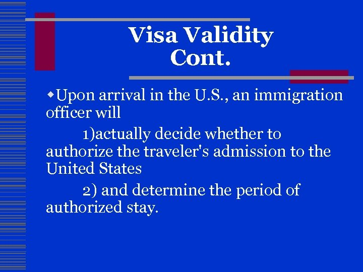 Visa Validity Cont. w. Upon arrival in the U. S. , an immigration officer