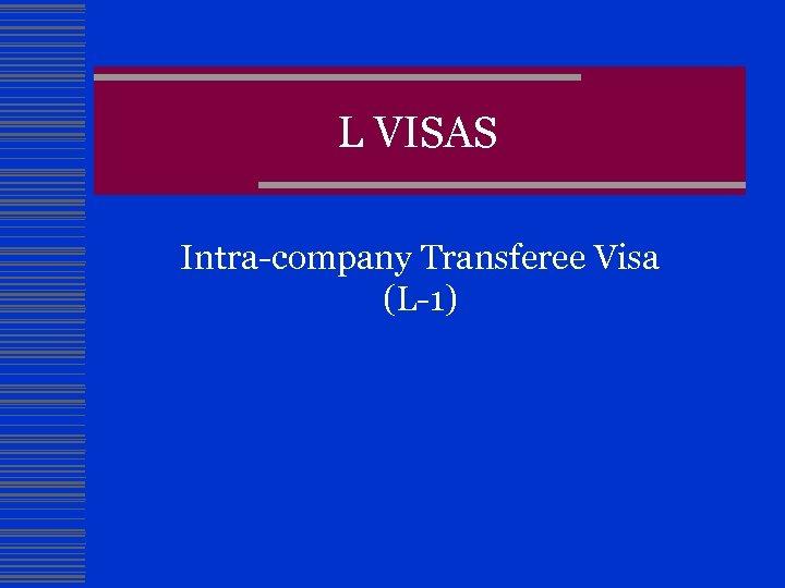 L VISAS Intra-company Transferee Visa (L-1)