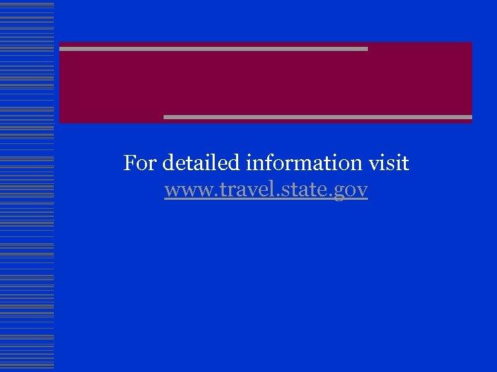 For detailed information visit www. travel. state. gov
