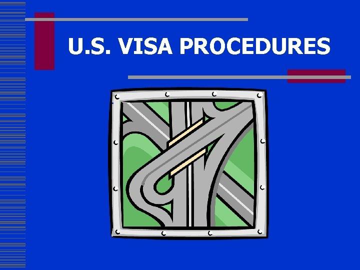 U. S. VISA PROCEDURES