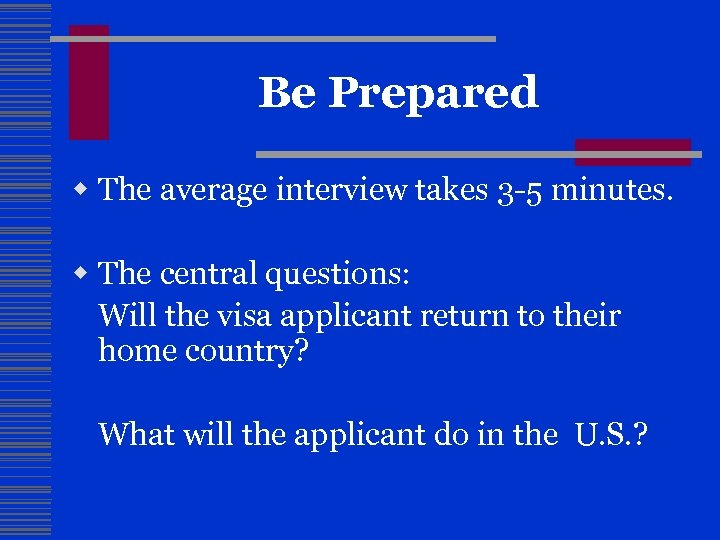 Be Prepared w The average interview takes 3 -5 minutes. w The central questions: