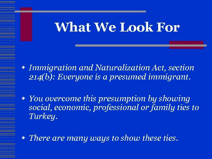 What We Look For w Immigration and Naturalization Act, section 214(b): Everyone is a
