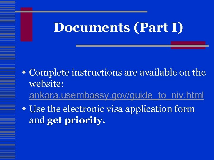 Documents (Part I) w Complete instructions are available on the website: ankara. usembassy. gov/guide_to_niv.