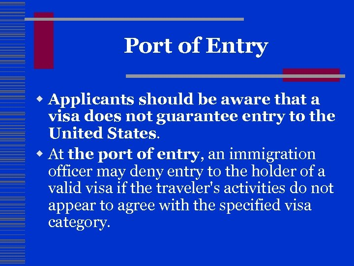 Port of Entry w Applicants should be aware that a visa does not guarantee