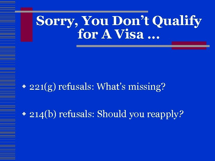 Sorry, You Don't Qualify for A Visa. . . w 221(g) refusals: What's missing?