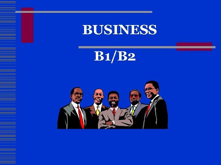 BUSINESS B 1/B 2