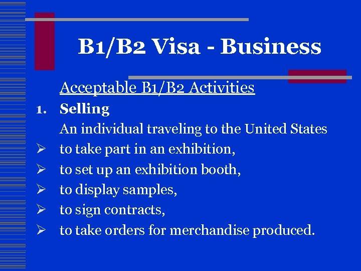 B 1/B 2 Visa - Business Acceptable B 1/B 2 Activities 1. Selling An