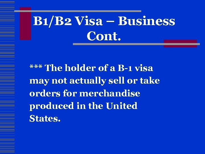 B 1/B 2 Visa – Business Cont. *** The holder of a B-1 visa