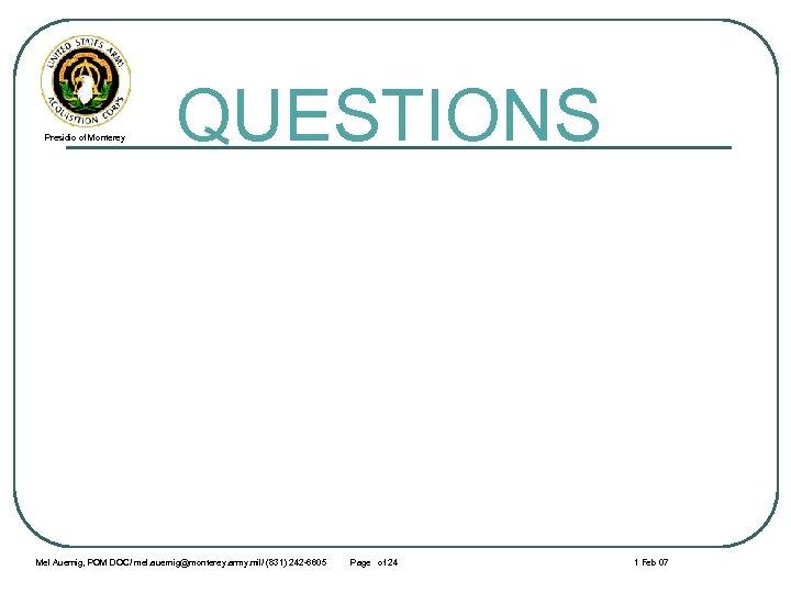 Presidio of Monterey QUESTIONS Mel Auernig, POM DOC/ mel. auernig@monterey. army. mil/ (831) 242
