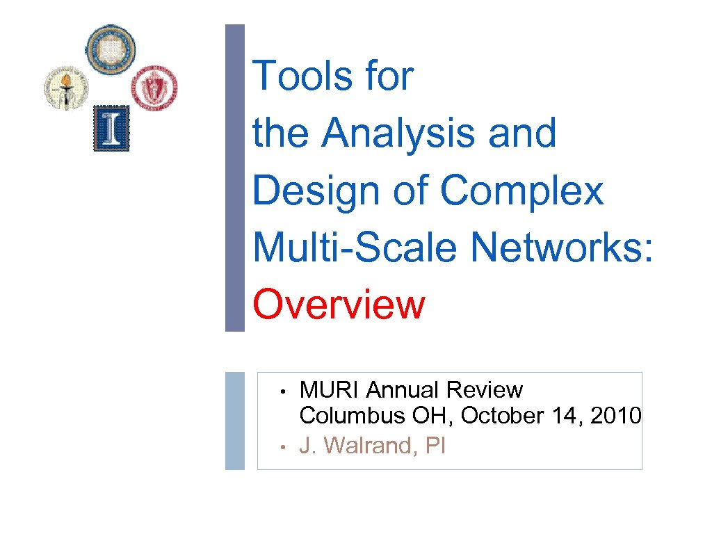 Tools for the Analysis and Design of Complex Multi-Scale Networks: Overview • • MURI