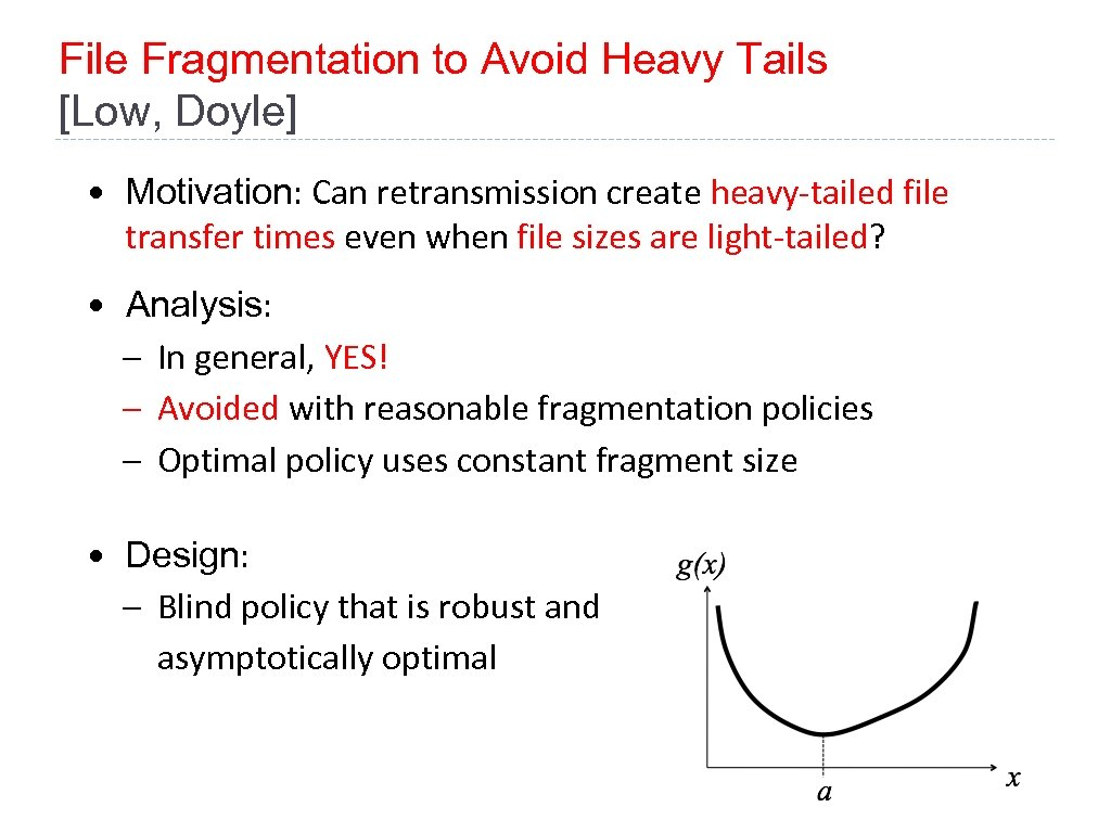 File Fragmentation to Avoid Heavy Tails [Low, Doyle] • Motivation: Can retransmission create heavy-tailed