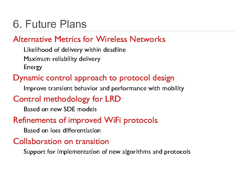 6. Future Plans Alternative Metrics for Wireless Networks Likelihood of delivery within deadline Maximum