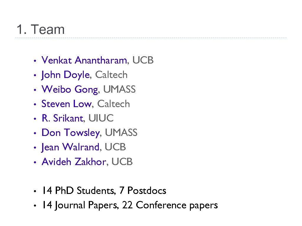 1. Team • • • Venkat Anantharam, UCB John Doyle, Caltech Weibo Gong, UMASS
