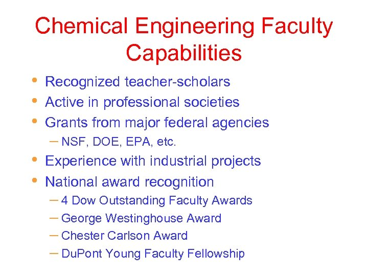 Chemical Engineering Faculty Capabilities • • • Recognized teacher-scholars Active in professional societies Grants