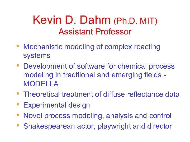 Kevin D. Dahm (Ph. D. MIT) Assistant Professor • • • Mechanistic modeling of