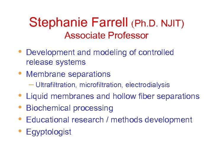 Stephanie Farrell (Ph. D. NJIT) Associate Professor • • Development and modeling of controlled