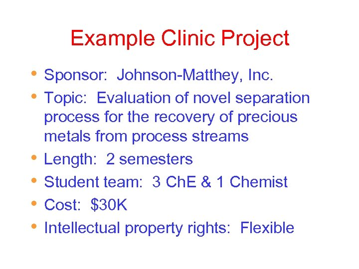 Example Clinic Project • • • Sponsor: Johnson-Matthey, Inc. Topic: Evaluation of novel separation
