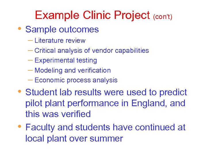 Example Clinic Project (con't) • • • Sample outcomes – Literature review – Critical