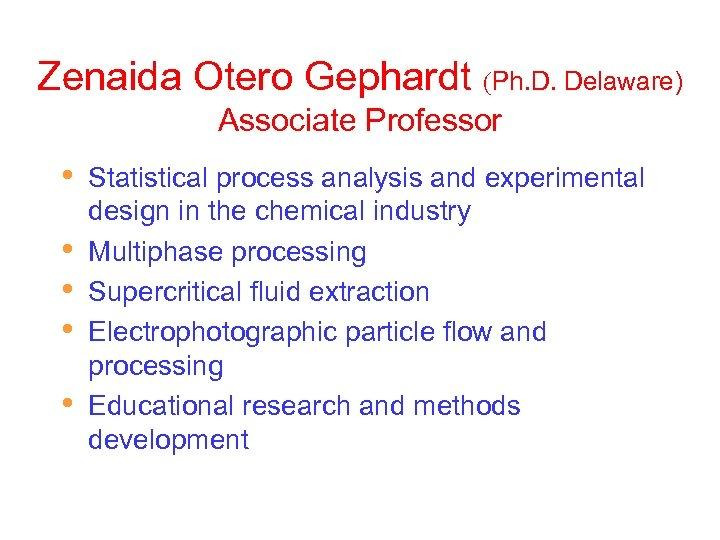 Zenaida Otero Gephardt (Ph. D. Delaware) Associate Professor • • • Statistical process analysis