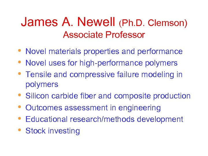 James A. Newell (Ph. D. Clemson) Associate Professor • • Novel materials properties and