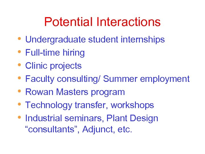 Potential Interactions • • Undergraduate student internships Full-time hiring Clinic projects Faculty consulting/ Summer