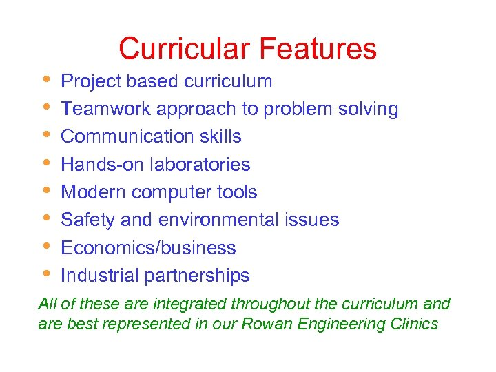 Curricular Features • • Project based curriculum Teamwork approach to problem solving Communication skills