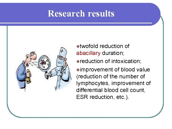 Research results ltwofold reduction of abacillary duration; lreduction of intoxication; limprovement of blood value
