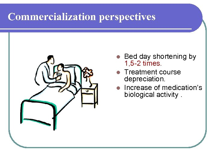 Commercialization perspectives Bed day shortening by 1, 5 -2 times. l Treatment course depreciation.
