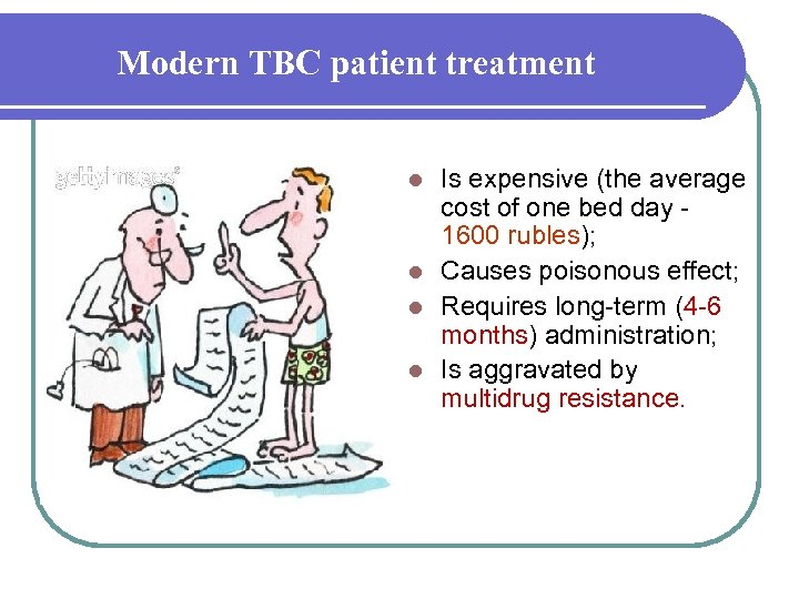 Modern TBC patient treatment Is expensive (the average cost of one bed day 1600