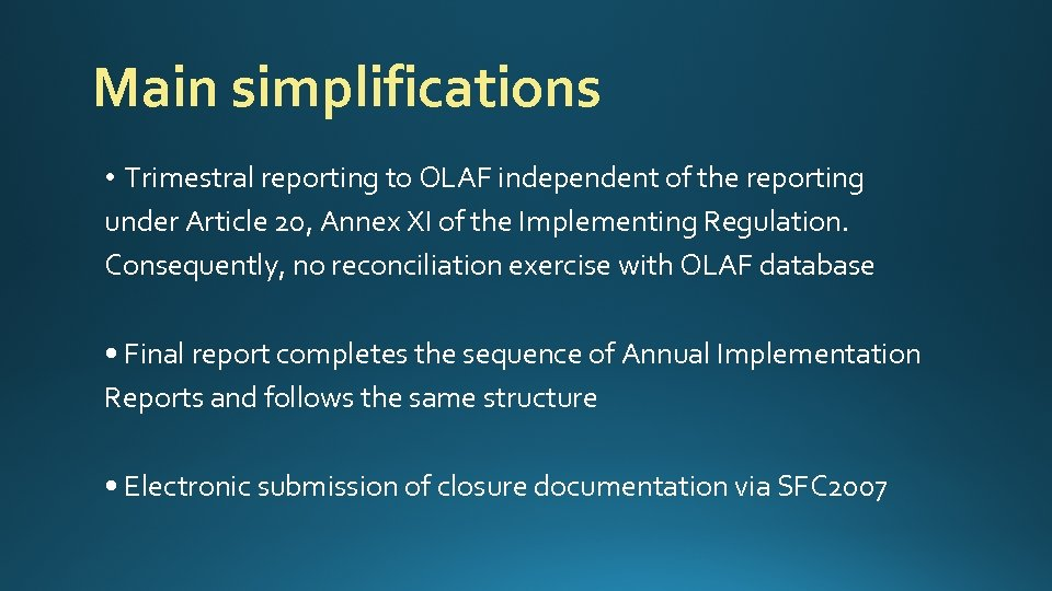 Main simplifications • Trimestral reporting to OLAF independent of the reporting under Article 20,