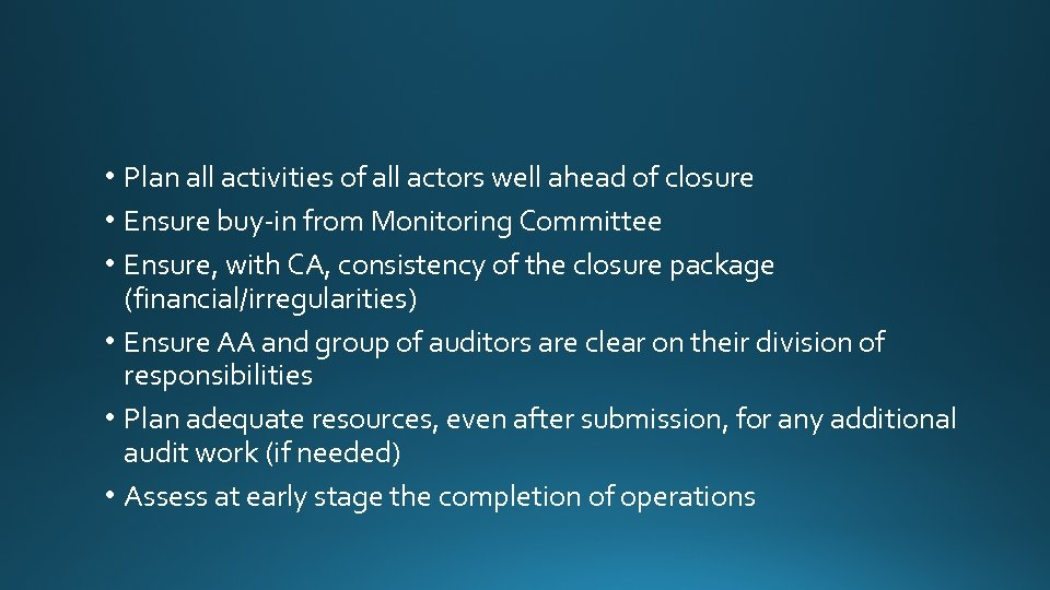 • Plan all activities of all actors well ahead of closure • Ensure