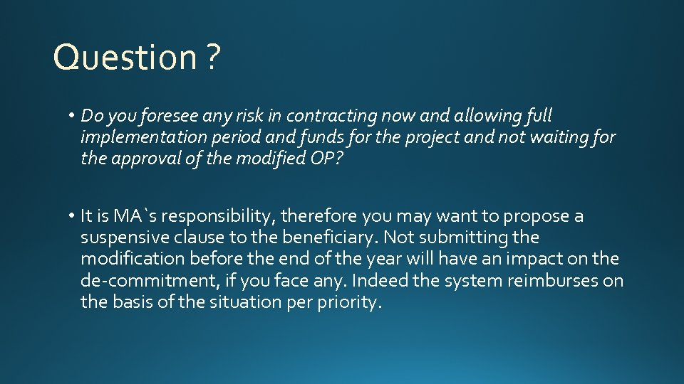 Question ? • Do you foresee any risk in contracting now and allowing full
