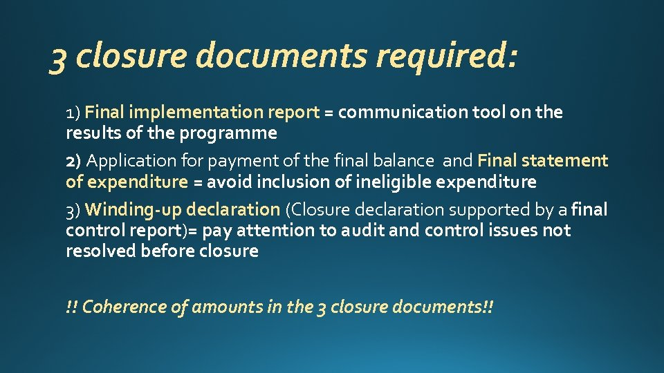 3 closure documents required: 1) Final implementation report = communication tool on the results