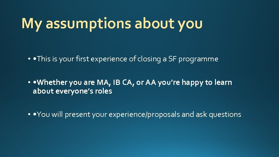 My assumptions about you • • This is your first experience of closing a