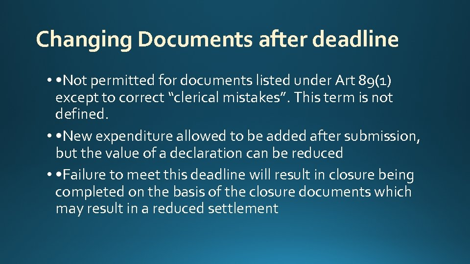 Changing Documents after deadline • • Not permitted for documents listed under Art 89(1)
