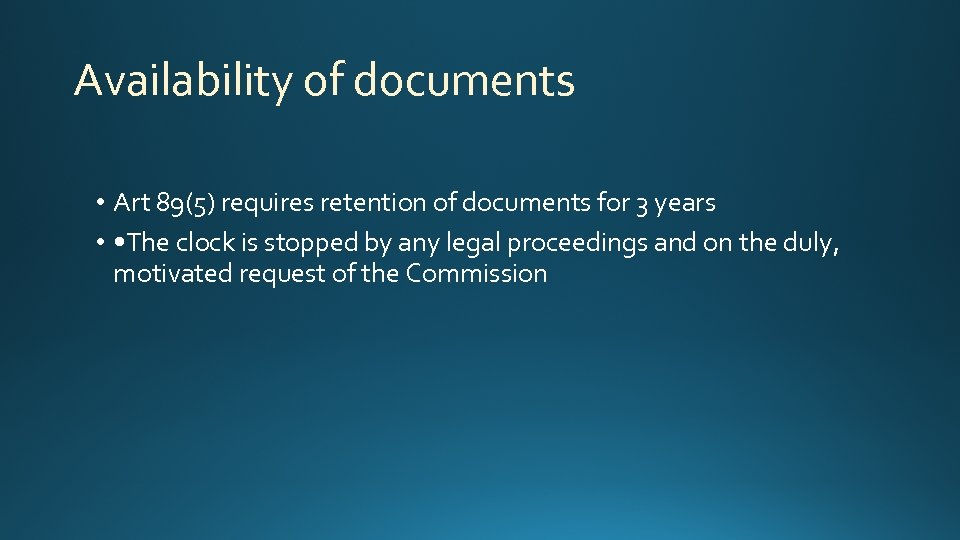 Availability of documents • Art 89(5) requires retention of documents for 3 years •