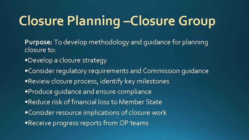 Closure Planning –Closure Group Purpose: To develop methodology and guidance for planning closure to: