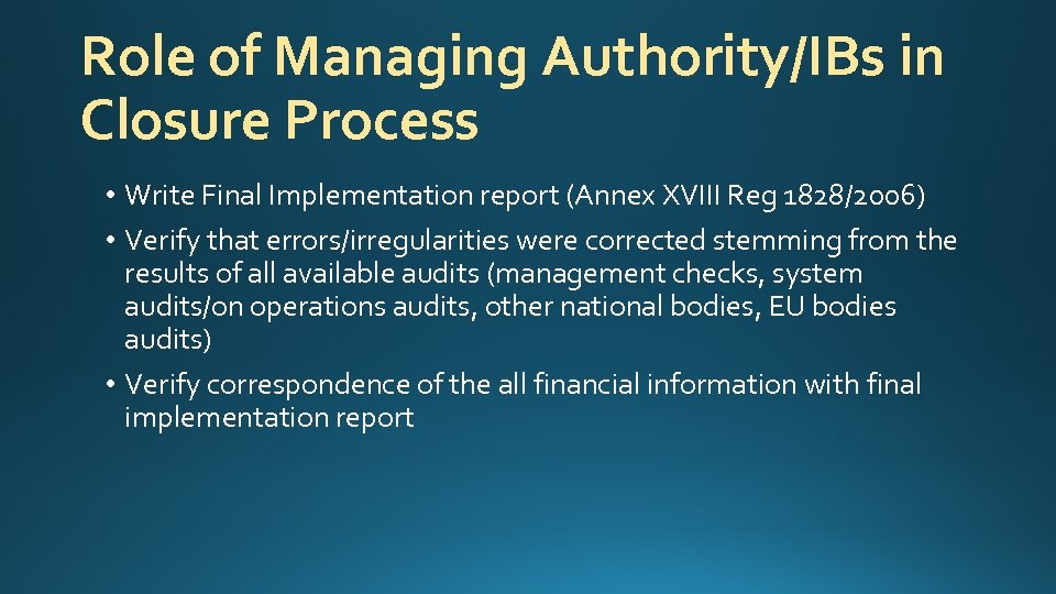 Role of Managing Authority/IBs in Closure Process • Write Final Implementation report (Annex XVIII