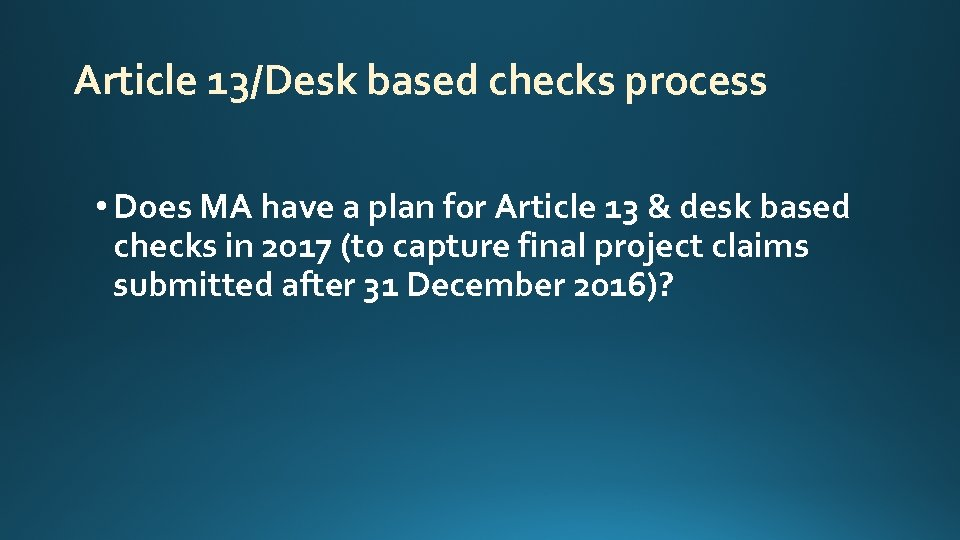 Article 13/Desk based checks process • Does MA have a plan for Article 13