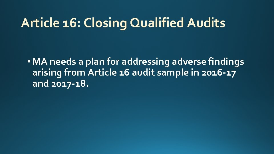 Article 16: Closing Qualified Audits • MA needs a plan for addressing adverse findings