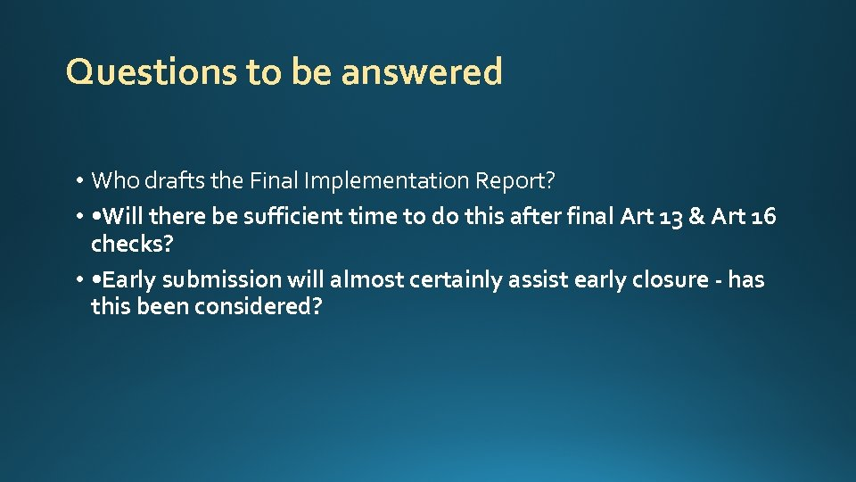 Questions to be answered • Who drafts the Final Implementation Report? • • Will