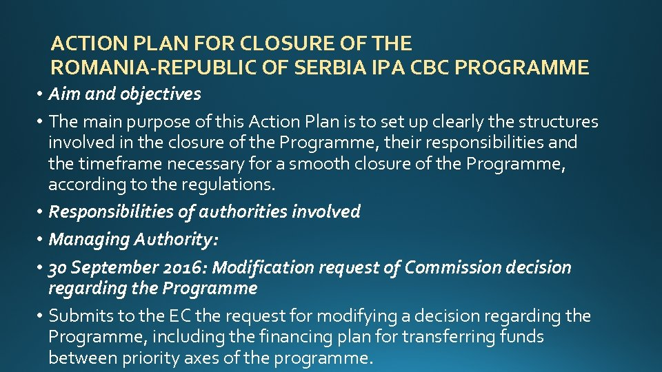 ACTION PLAN FOR CLOSURE OF THE ROMANIA-REPUBLIC OF SERBIA IPA CBC PROGRAMME • Aim