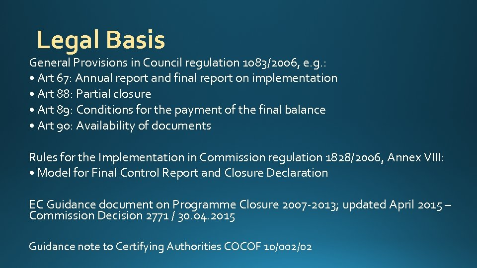 Legal Basis General Provisions in Council regulation 1083/2006, e. g. : • Art 67:
