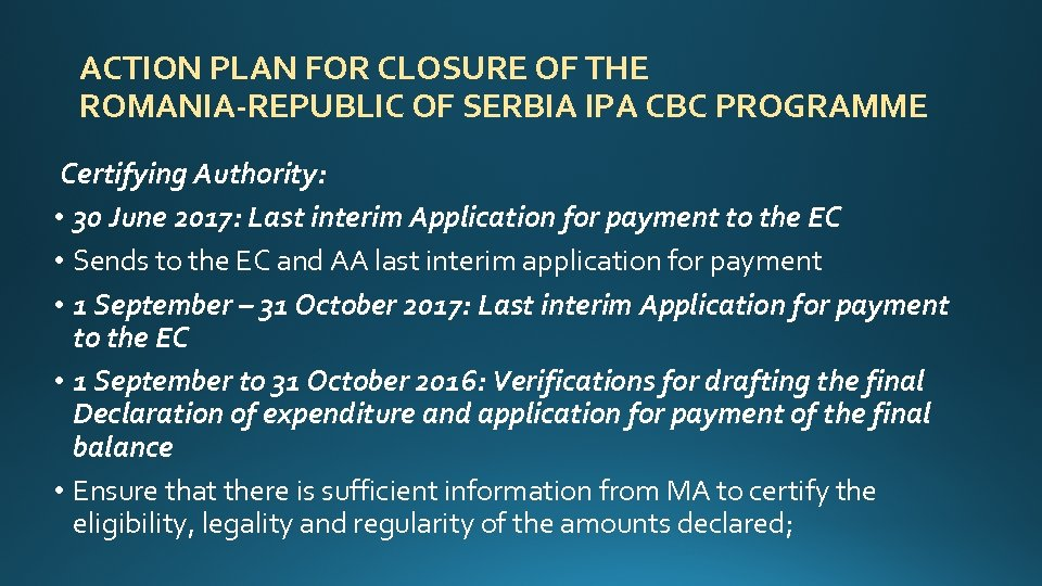 ACTION PLAN FOR CLOSURE OF THE ROMANIA-REPUBLIC OF SERBIA IPA CBC PROGRAMME Certifying Authority: