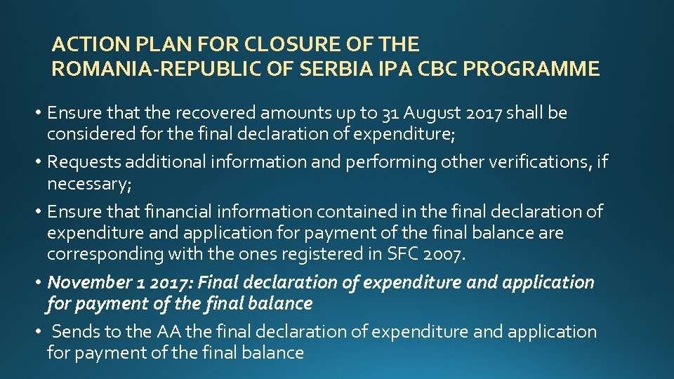 ACTION PLAN FOR CLOSURE OF THE ROMANIA-REPUBLIC OF SERBIA IPA CBC PROGRAMME • Ensure