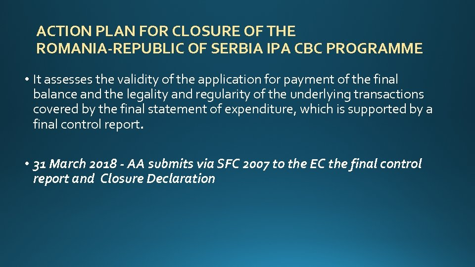 ACTION PLAN FOR CLOSURE OF THE ROMANIA-REPUBLIC OF SERBIA IPA CBC PROGRAMME • It