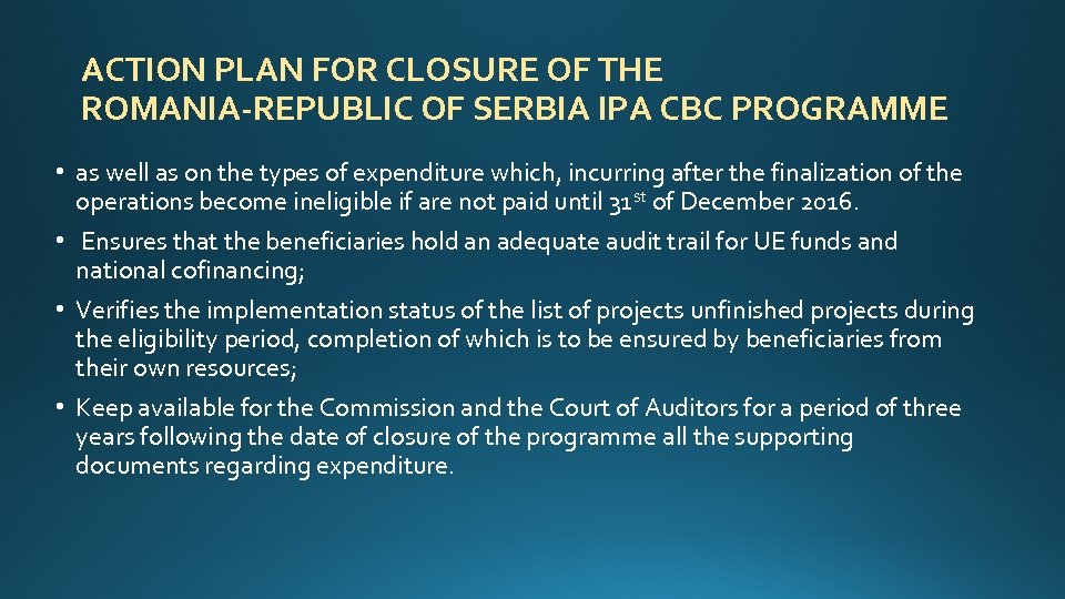 ACTION PLAN FOR CLOSURE OF THE ROMANIA-REPUBLIC OF SERBIA IPA CBC PROGRAMME • as