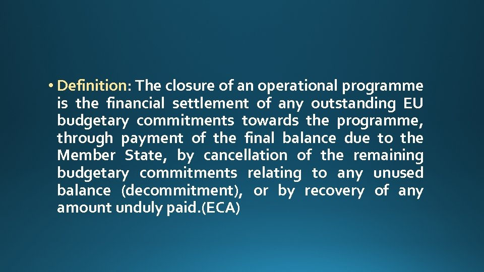 • Definition: The closure of an operational programme is the financial settlement of